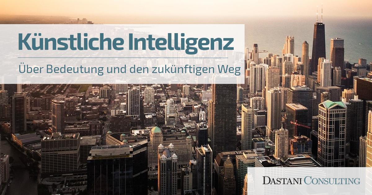 Künstliche Intelligenz | Über Bedeutung und den zukünftigen Weg